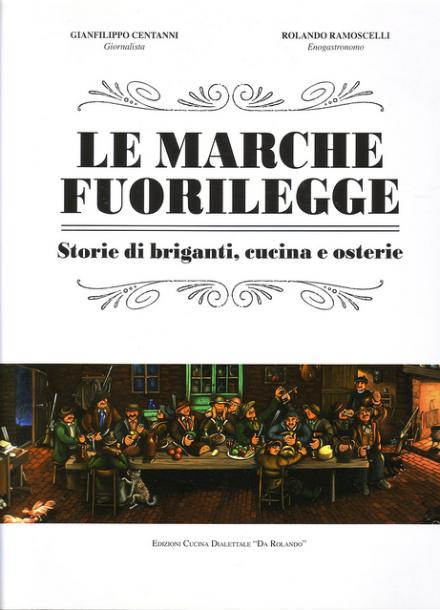 Le marche fuorilegge storie di briganti cucina e osterie venerabile confraternita di santa - Marche di cucina ...
